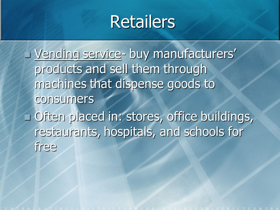 Retailers Vending service- buy manufacturers' products and sell them through machines that dispense goods to consumers.