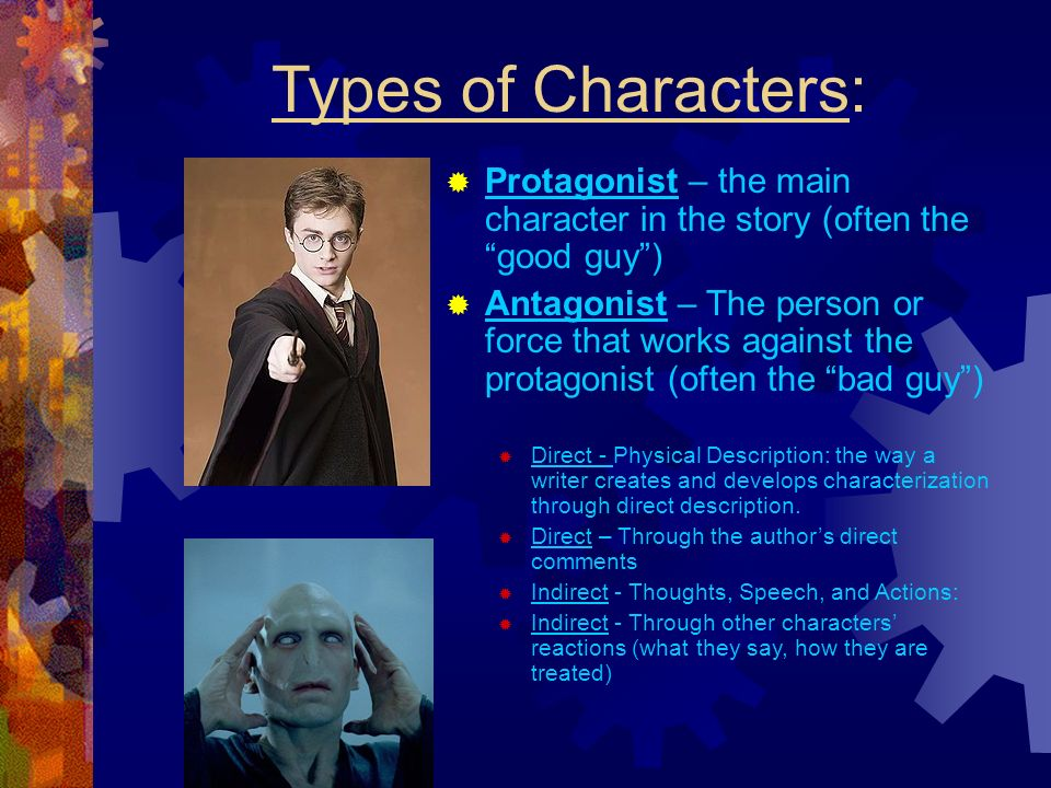 Types of Characters: Protagonist – the main character in the story (often the good guy )