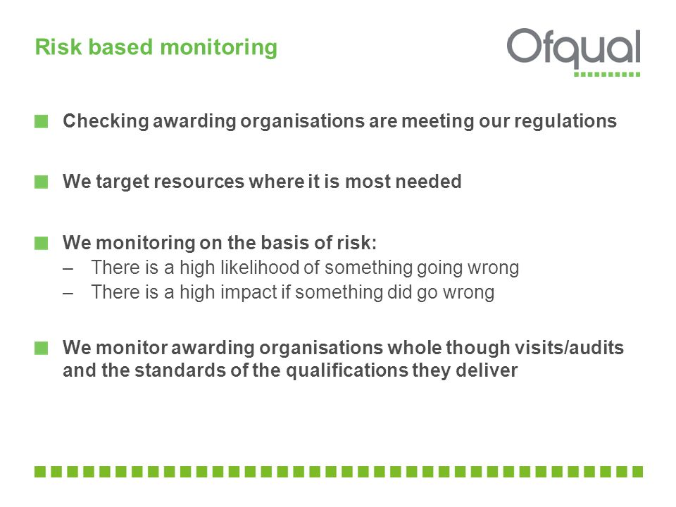 Risk based monitoring Checking awarding organisations are meeting our regulations. We target resources where it is most needed.