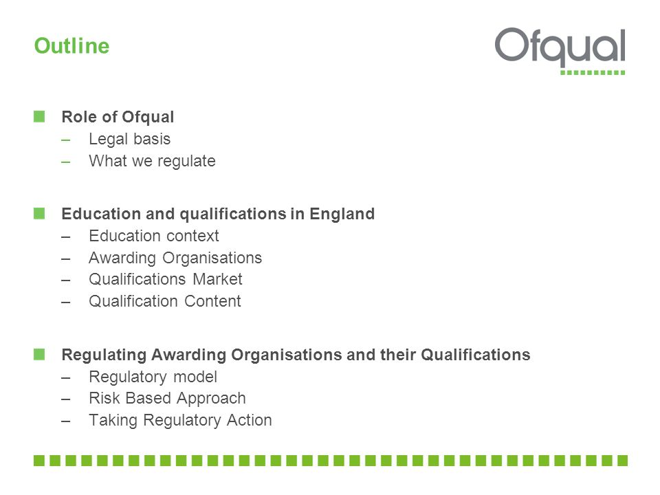 Outline Role of Ofqual Legal basis What we regulate