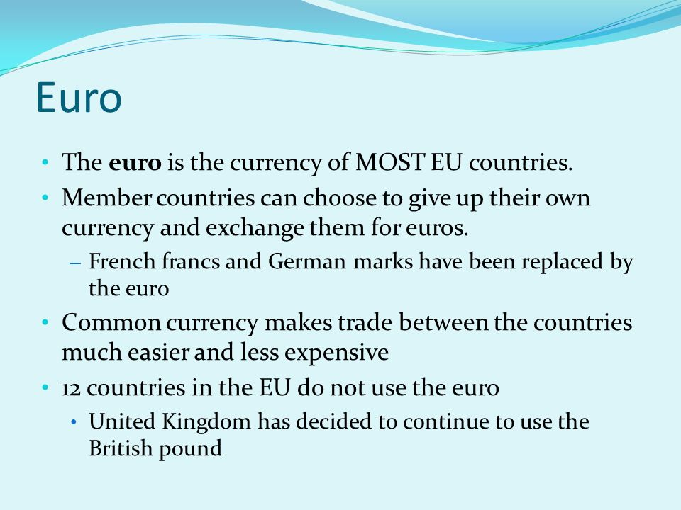 Euro The euro is the currency of MOST EU countries.