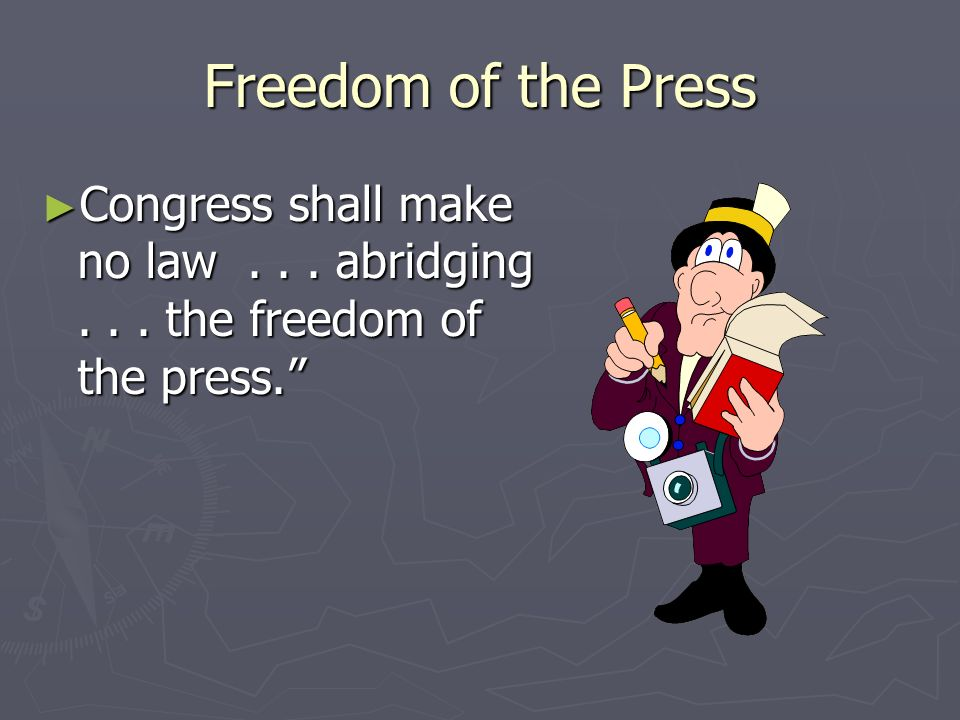 Freedom of the Press Congress shall make no law . . . abridging . . . the freedom of the press.