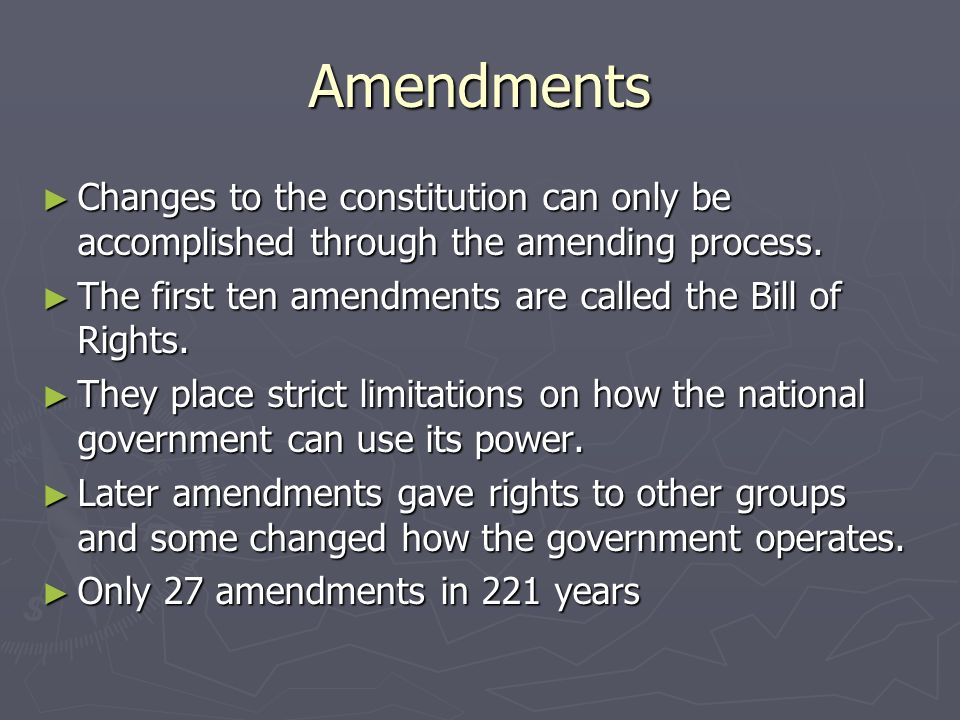 Amendments Changes to the constitution can only be accomplished through the amending process.