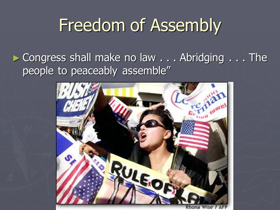 Freedom of Assembly Congress shall make no law . Abridging .