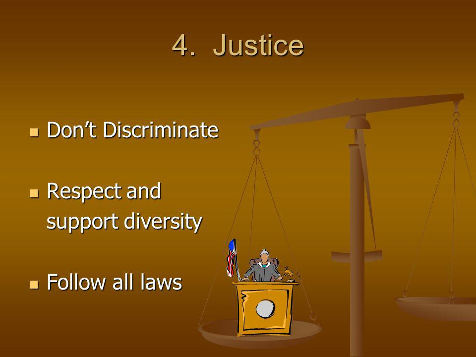 4. Justice Don't Discriminate Respect and support diversity