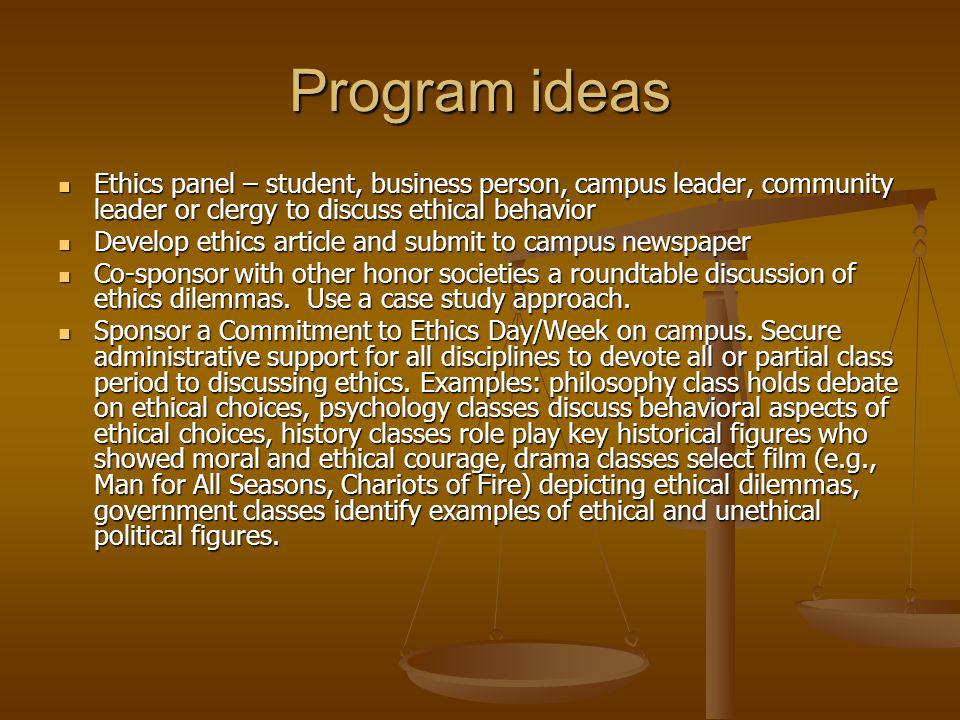 Program ideas Ethics panel – student, business person, campus leader, community leader or clergy to discuss ethical behavior.