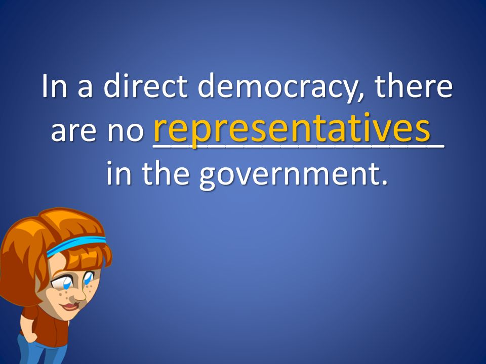 In a direct democracy, there are no ________________ in the government.