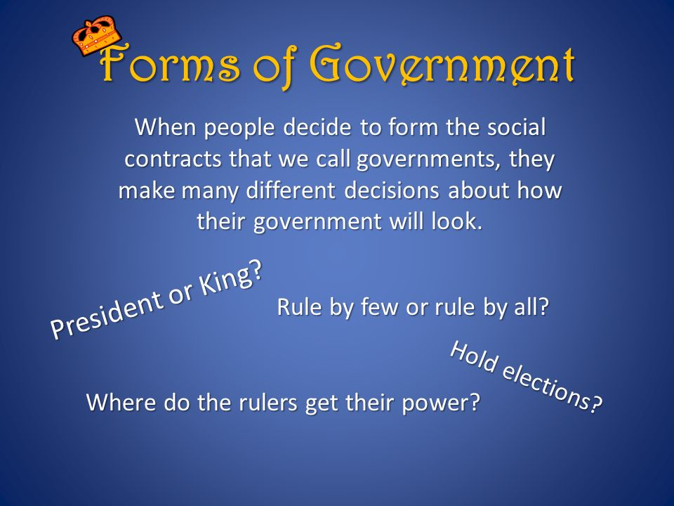 Forms of Government President or King