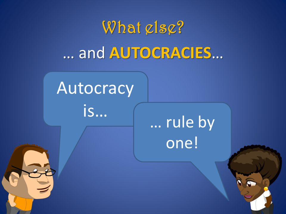 What else … and AUTOCRACIES… Autocracy is… … rule by one!