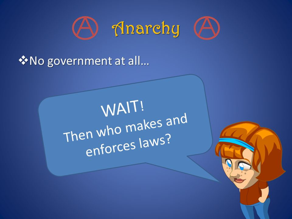 Then who makes and enforces laws