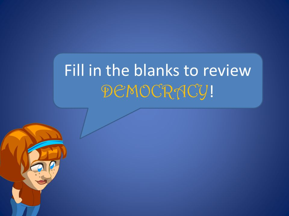 Fill in the blanks to review DEMOCRACY!