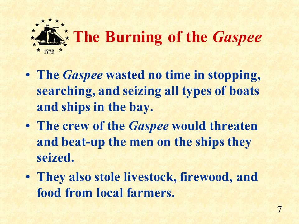 The Gaspee wasted no time in stopping, searching, and seizing all types of boats and ships in the bay.