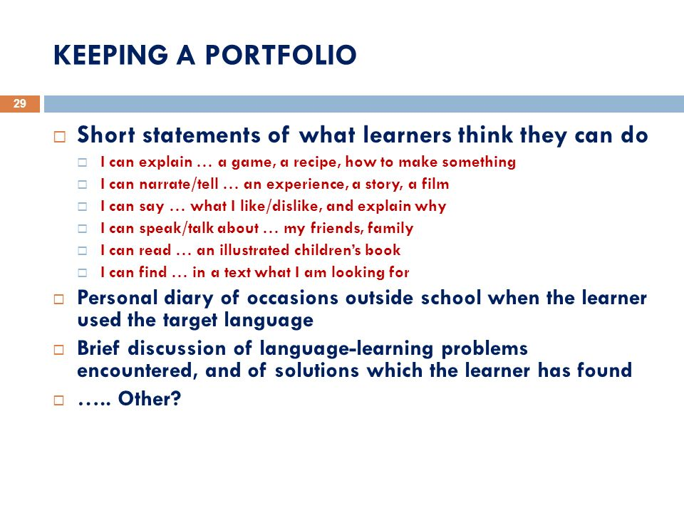 KEEPING A PORTFOLIO Short statements of what learners think they can do. I can explain … a game, a recipe, how to make something.