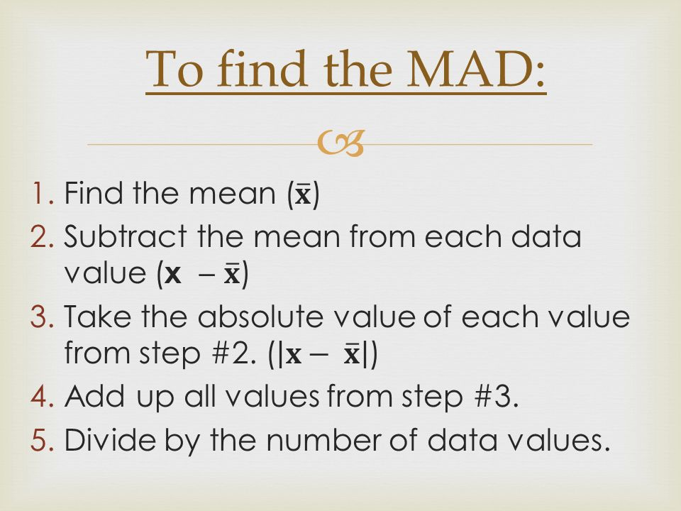 To find the MAD: Find the mean ( 𝐱 )