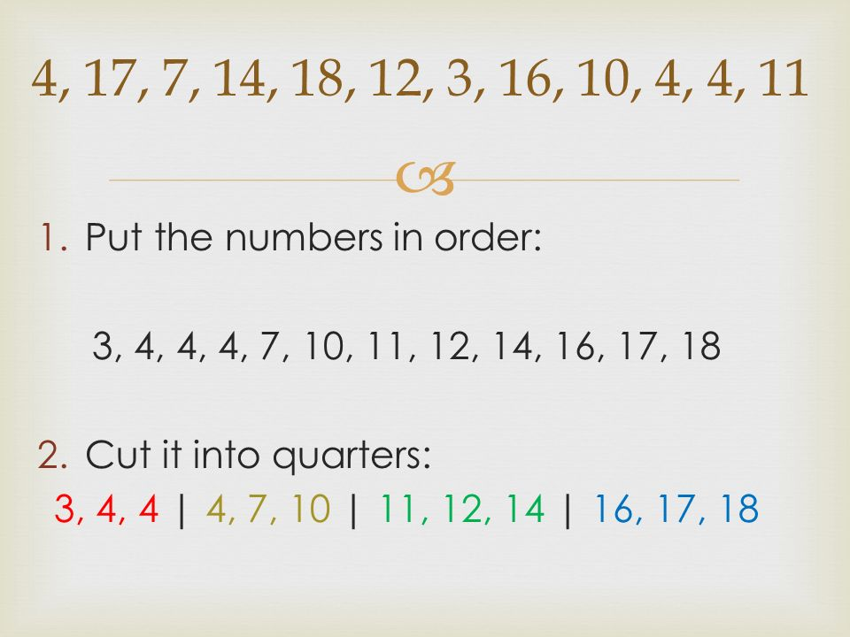 4, 17, 7, 14, 18, 12, 3, 16, 10, 4, 4, 11 Put the numbers in order: