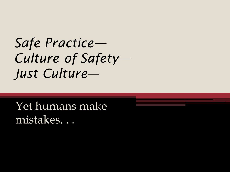 Safe Practice— Culture of Safety— Just Culture—
