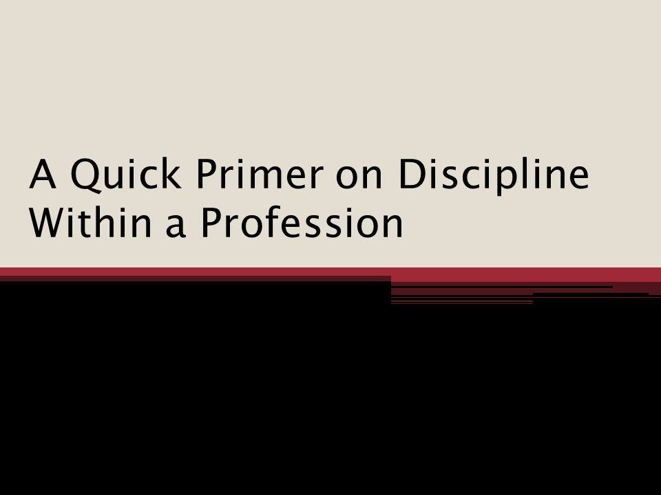 A Quick Primer on Discipline Within a Profession