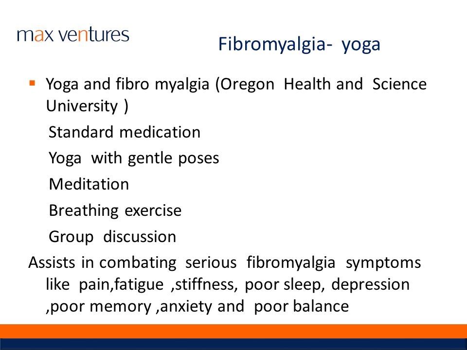 Fibromyalgia- yoga Yoga and fibro myalgia (Oregon Health and Science University ) Standard medication.