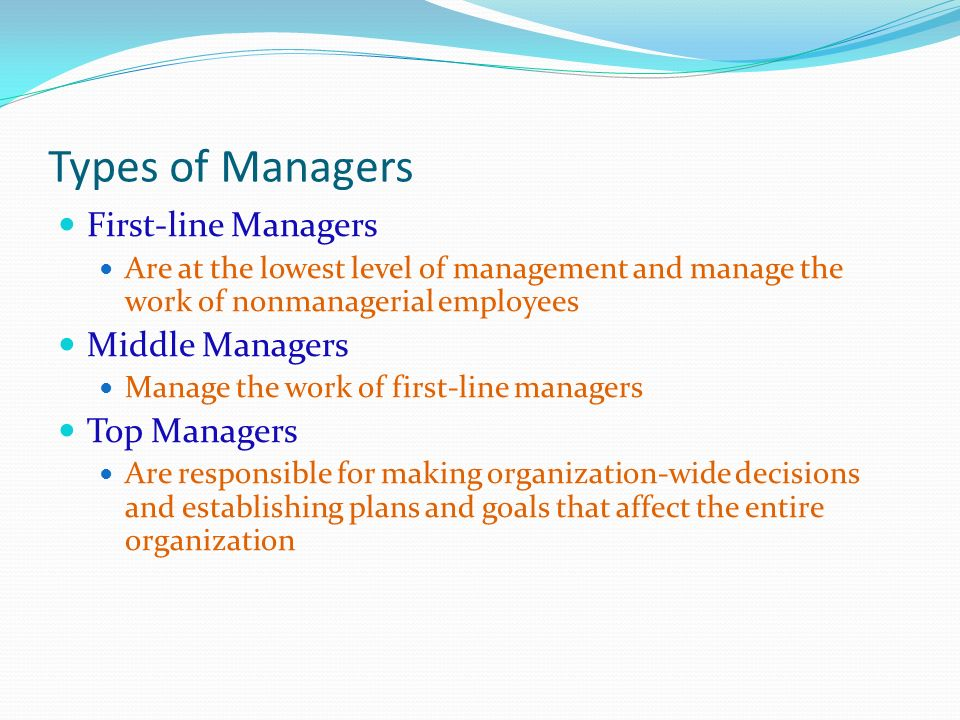 Types of Managers First-line Managers Middle Managers Top Managers
