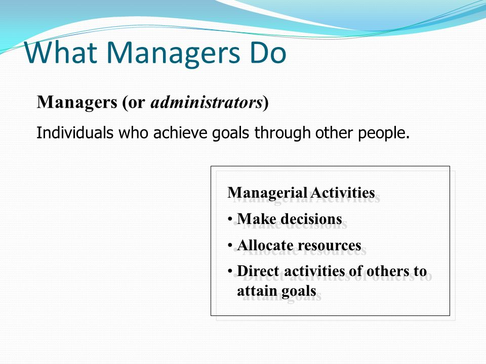 What Managers Do Managers (or administrators)