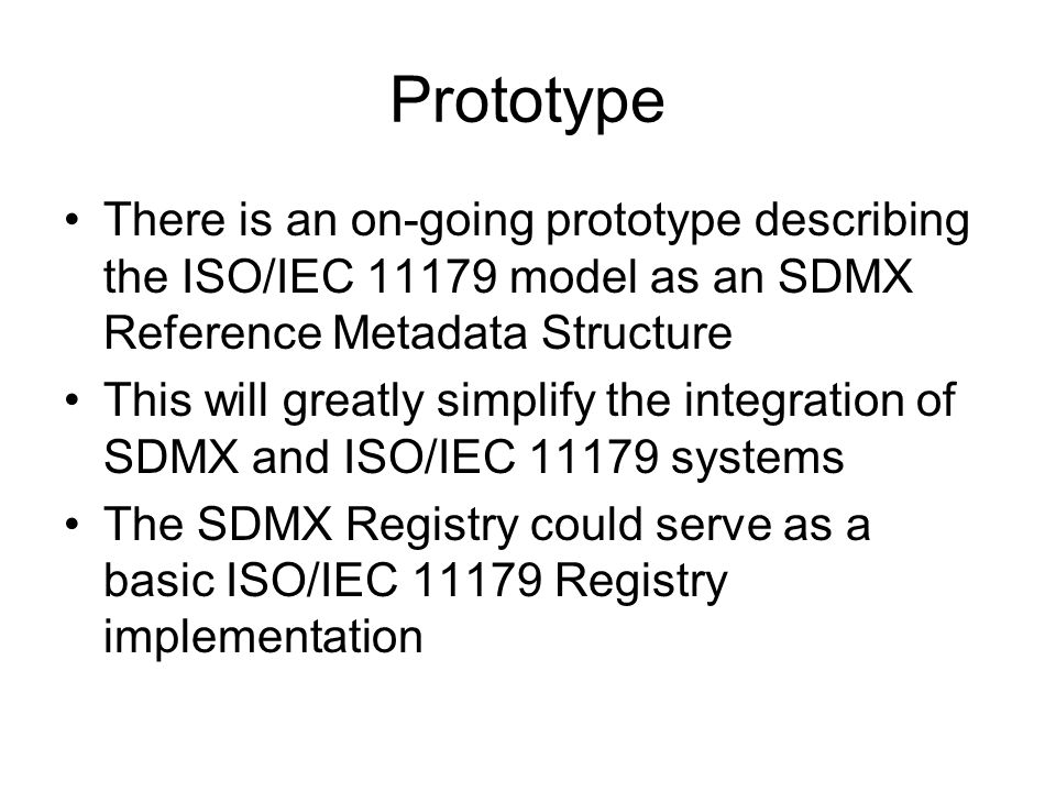 Prototype There is an on-going prototype describing the ISO/IEC 11179 model as an SDMX Reference Metadata Structure.