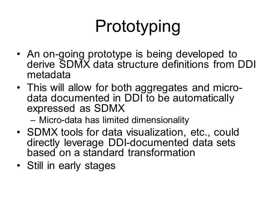 Prototyping An on-going prototype is being developed to derive SDMX data structure definitions from DDI metadata.
