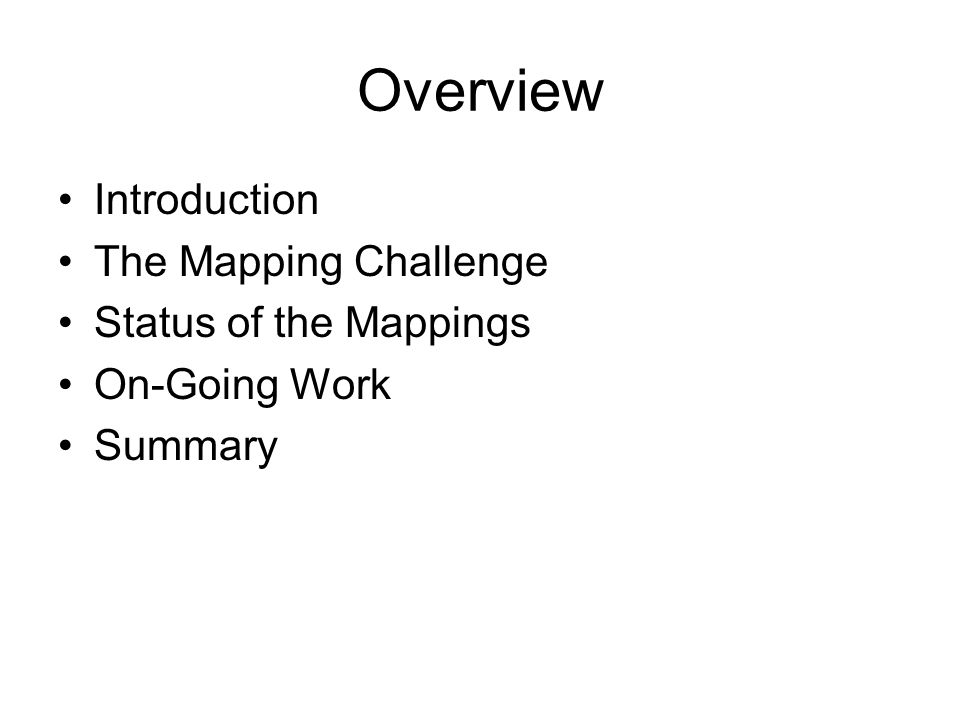Overview Introduction The Mapping Challenge Status of the Mappings