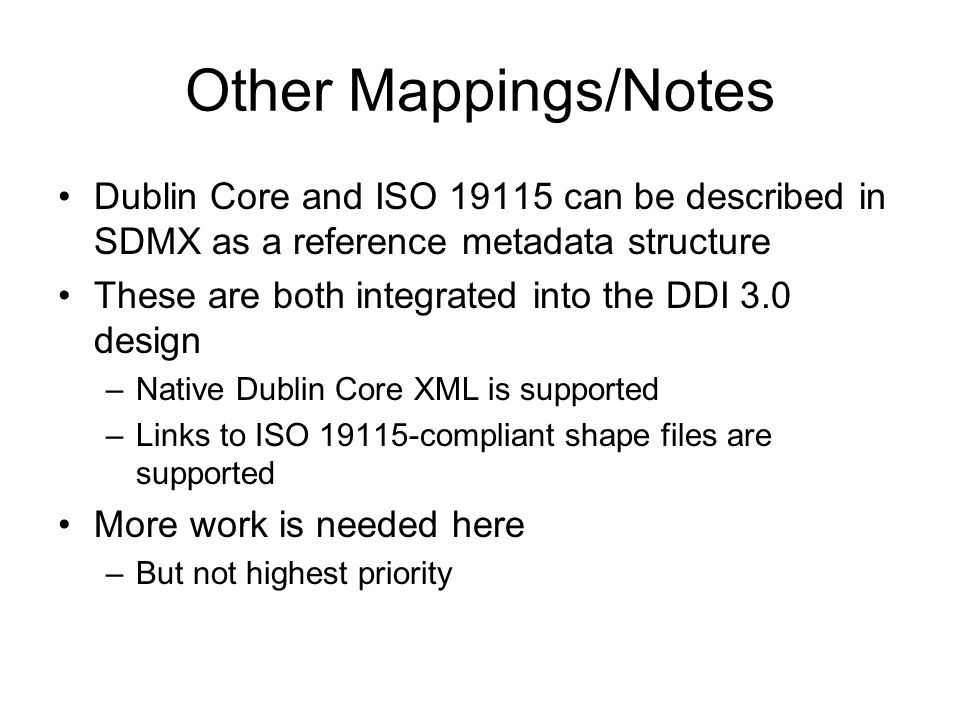 Other Mappings/Notes Dublin Core and ISO 19115 can be described in SDMX as a reference metadata structure.