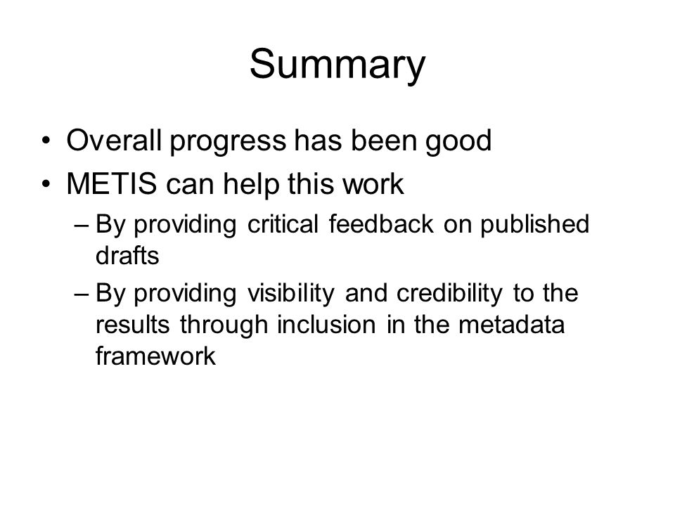 Summary Overall progress has been good METIS can help this work