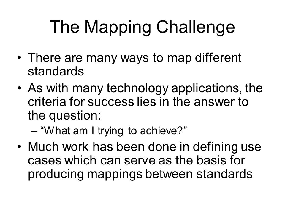 The Mapping Challenge There are many ways to map different standards