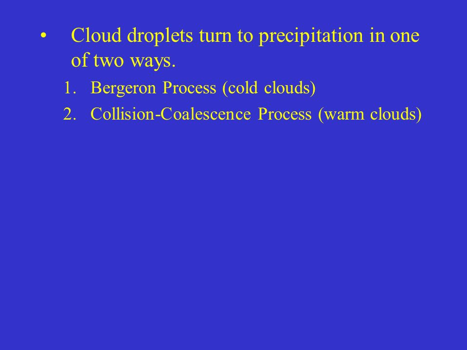 Cloud droplets turn to precipitation in one of two ways.