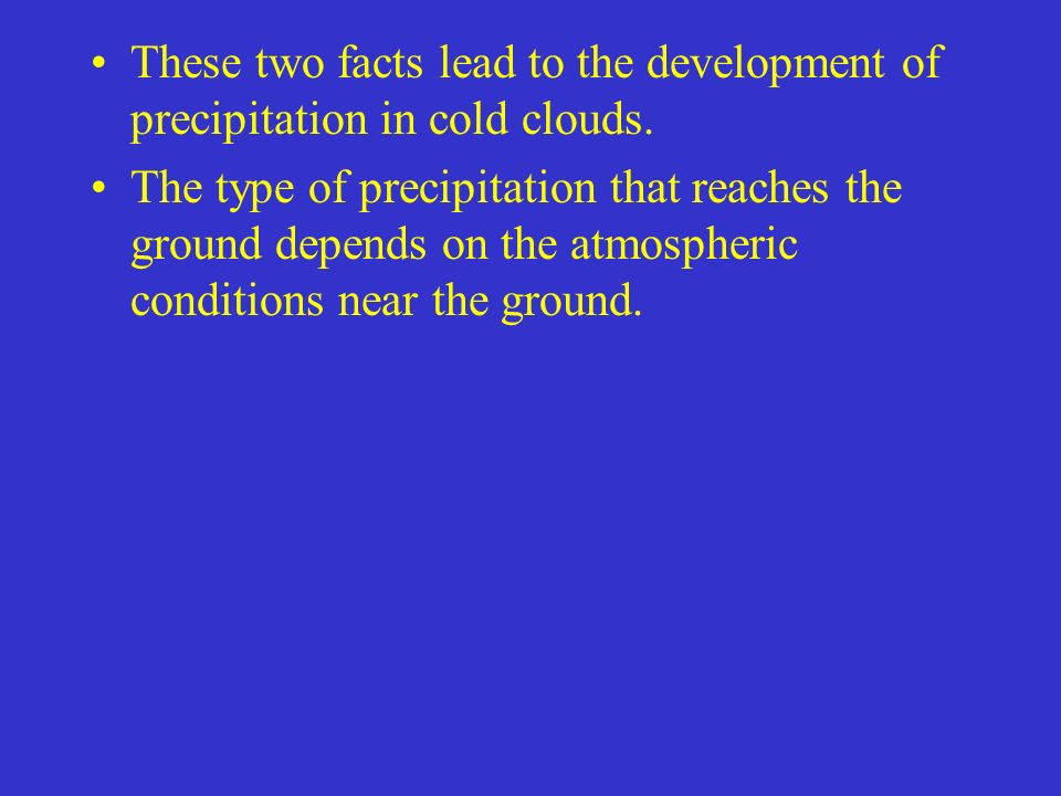 These two facts lead to the development of precipitation in cold clouds.