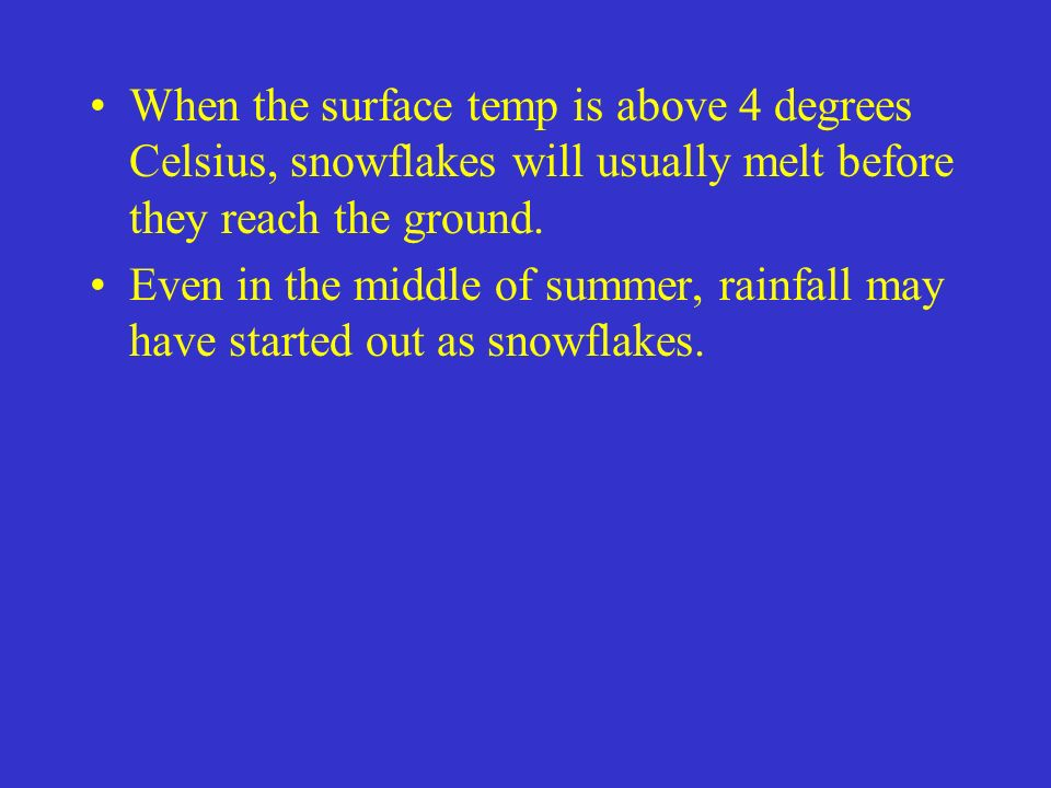When the surface temp is above 4 degrees Celsius, snowflakes will usually melt before they reach the ground.