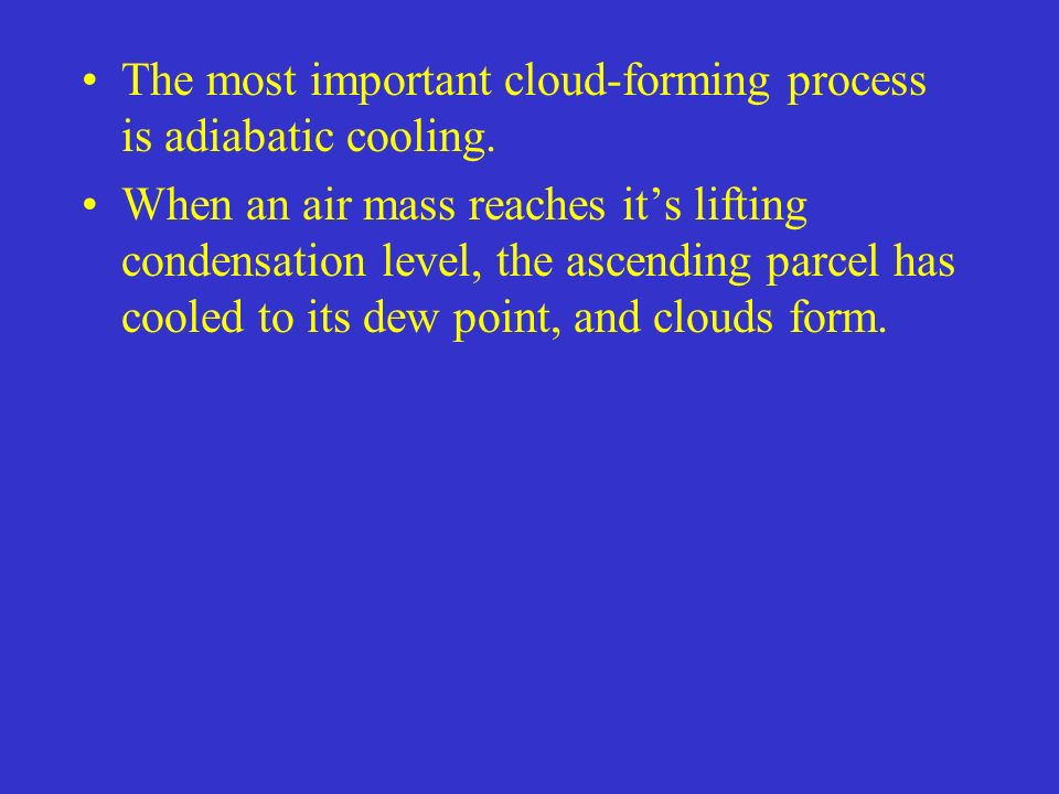 The most important cloud-forming process is adiabatic cooling.