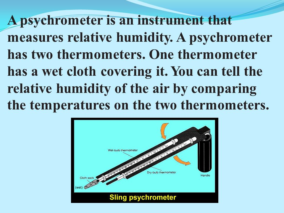 A psychrometer is an instrument that measures relative humidity