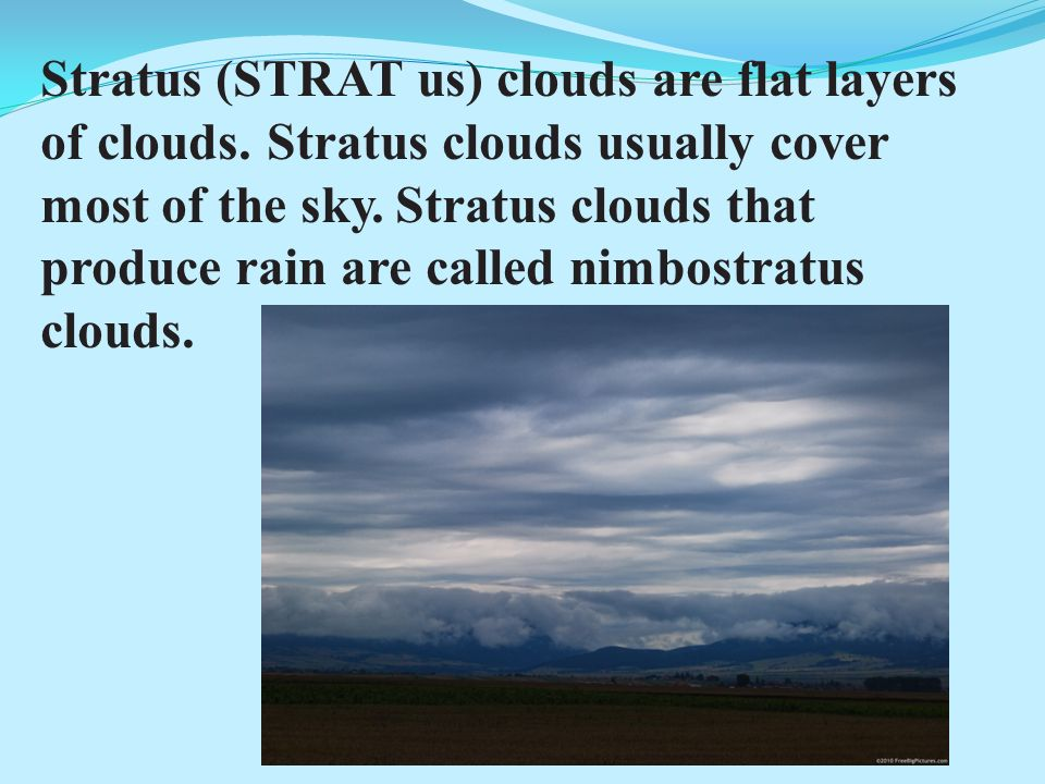 Stratus (STRAT us) clouds are flat layers of clouds