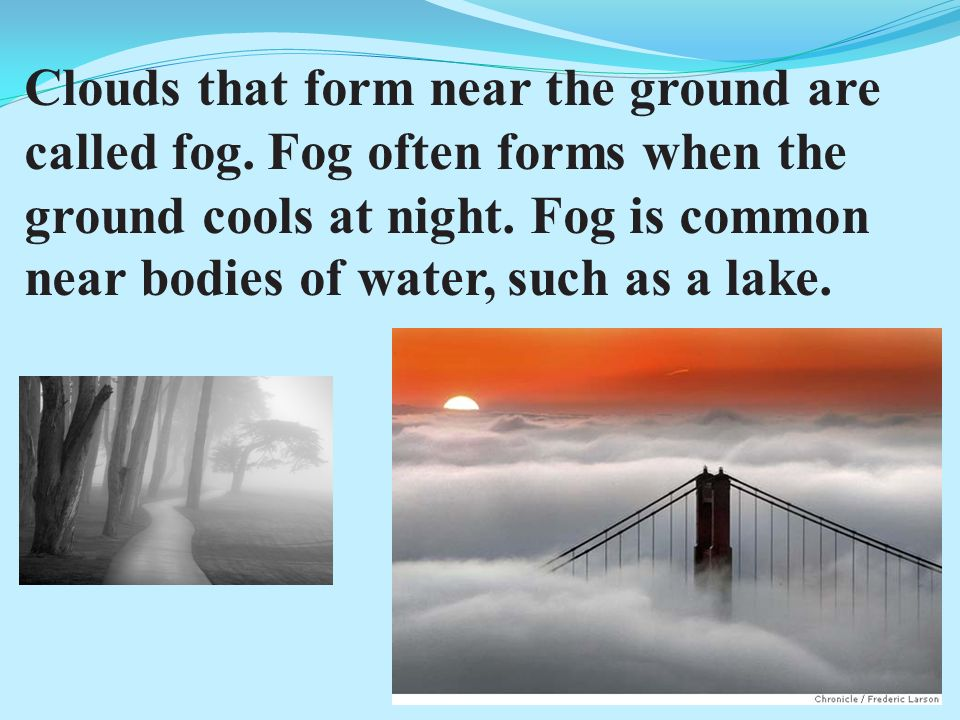 Clouds that form near the ground are called fog