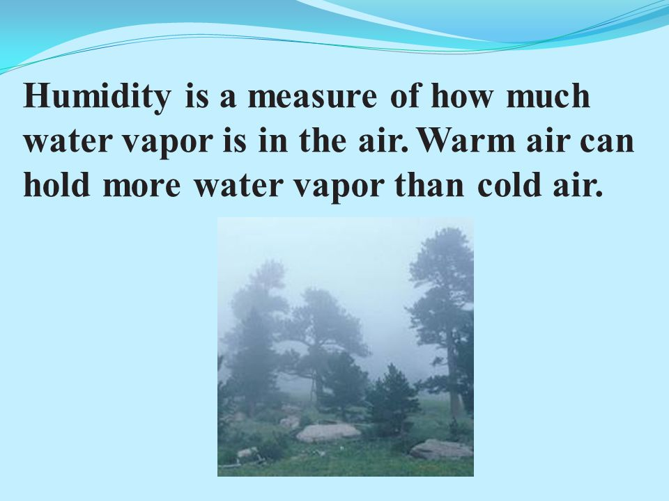 Humidity is a measure of how much water vapor is in the air