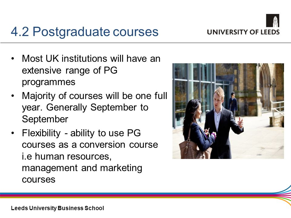4.2 Postgraduate courses Most UK institutions will have an extensive range of PG programmes.