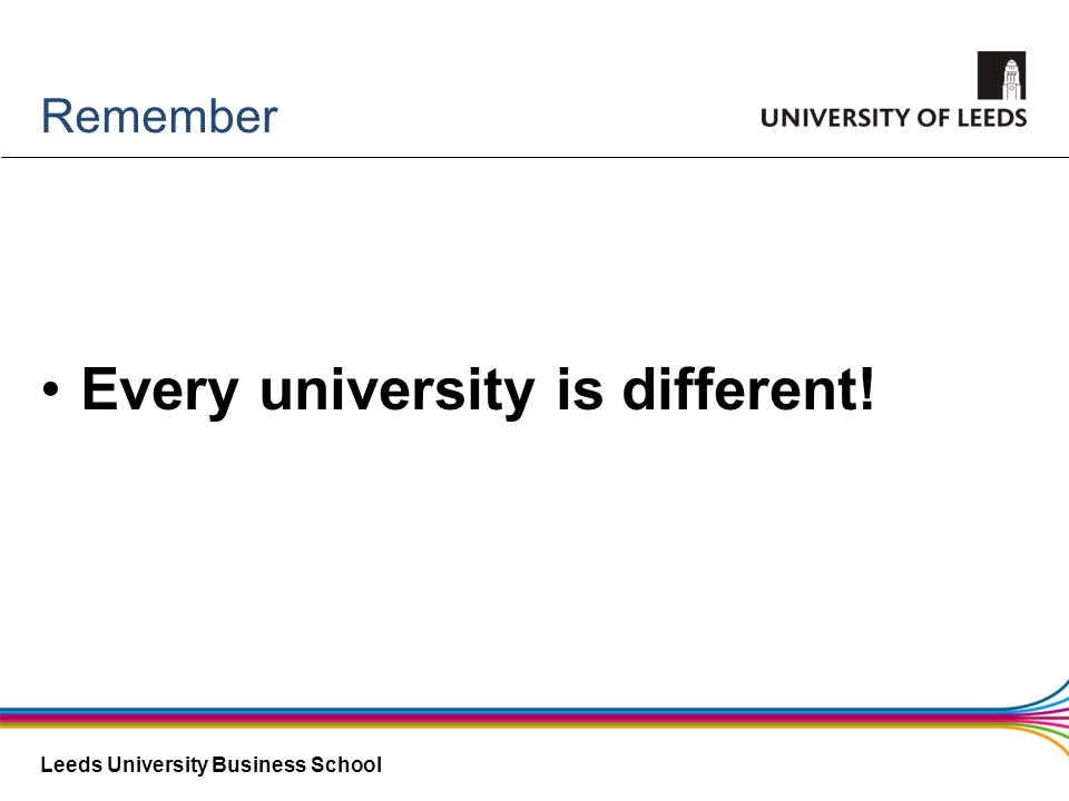 Every university is different!