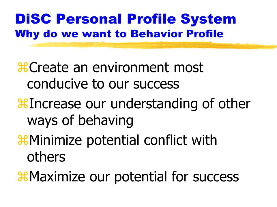 DiSC Personal Profile System Why do we want to Behavior Profile