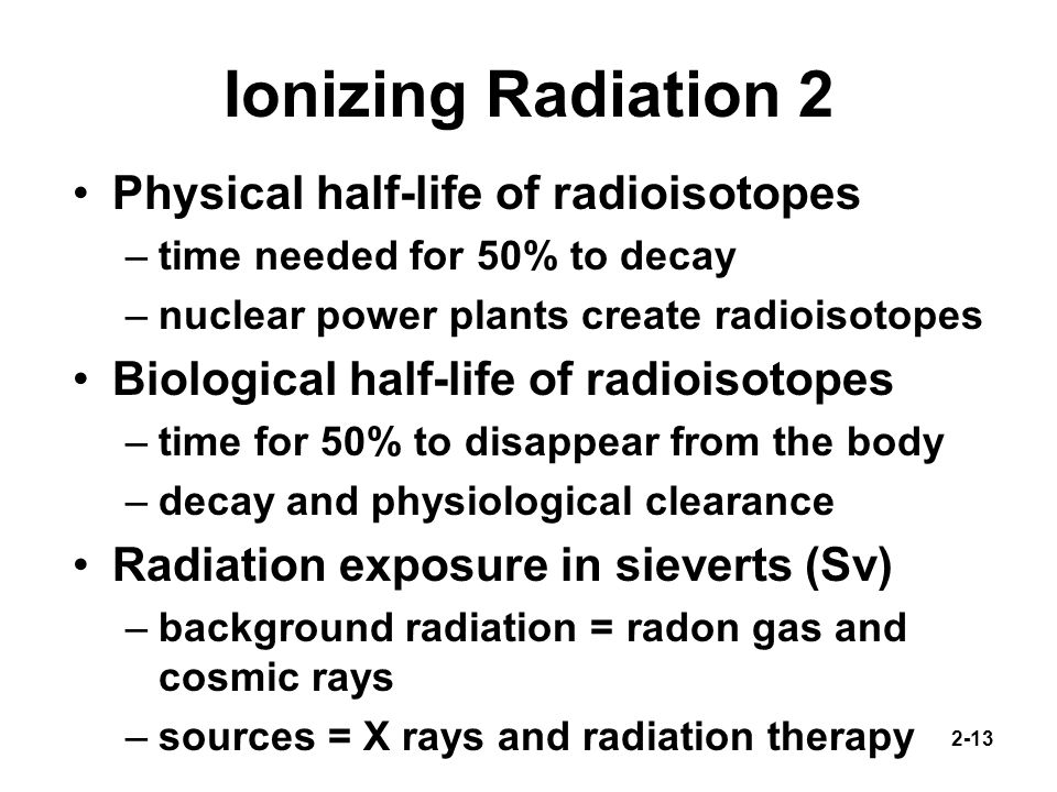 Ionizing Radiation 2 Physical half-life of radioisotopes