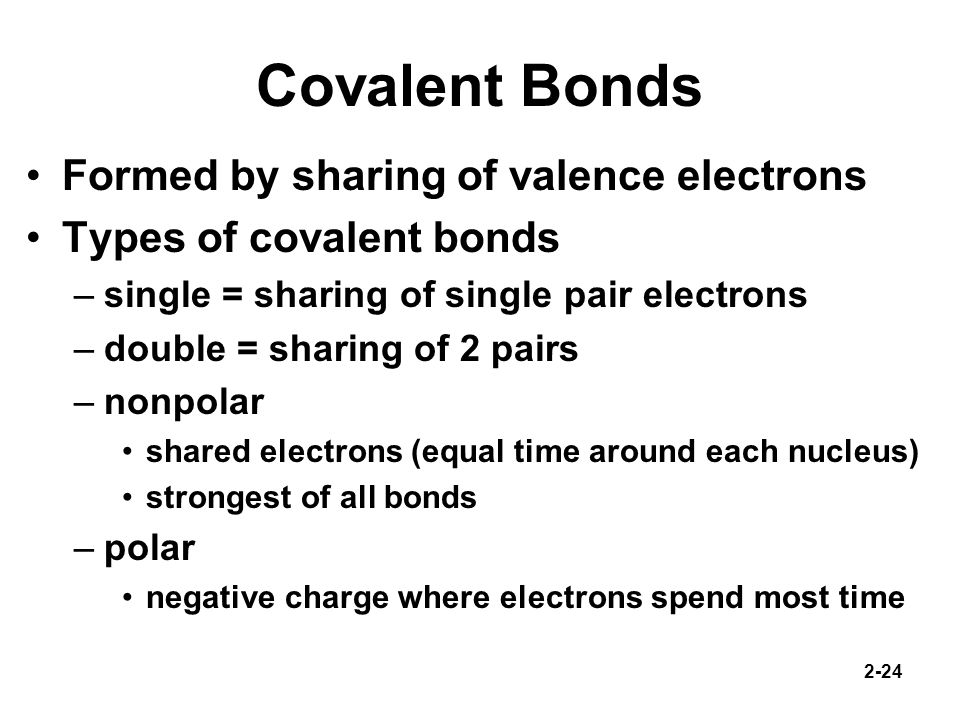 Covalent Bonds Formed by sharing of valence electrons