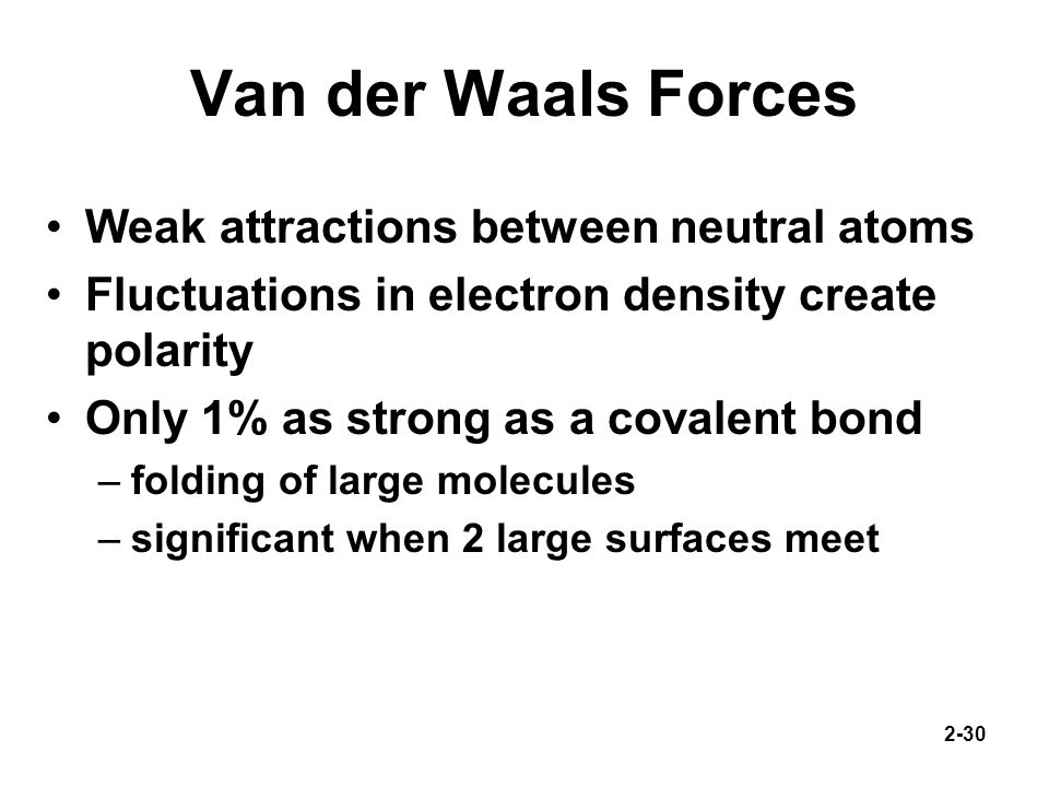 Van der Waals Forces Weak attractions between neutral atoms