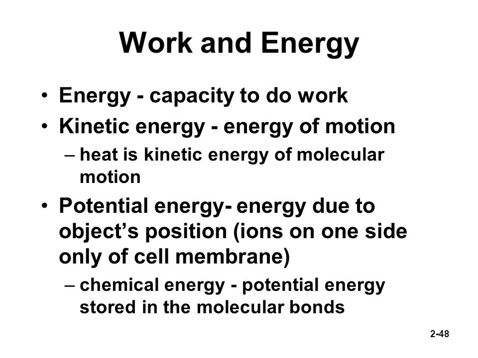 Work and Energy Energy - capacity to do work