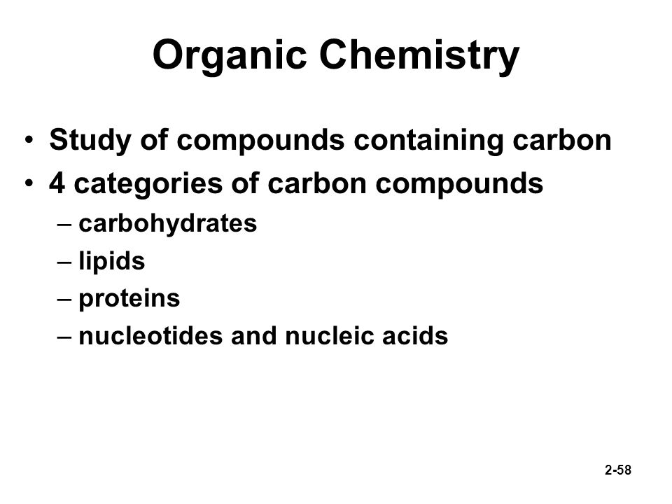 Organic Chemistry Study of compounds containing carbon