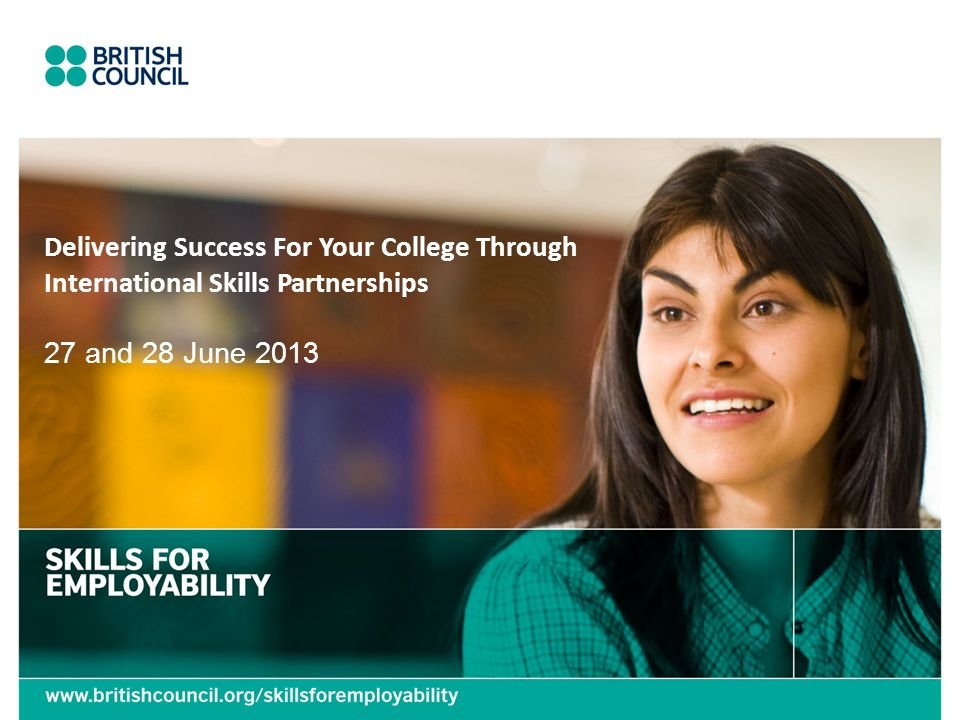 Delivering Success For Your College Through International Skills Partnerships 27 and 28 June 2013
