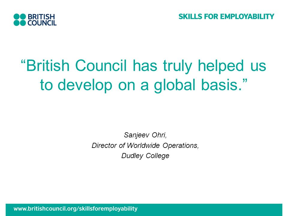 British Council has truly helped us to develop on a global basis.