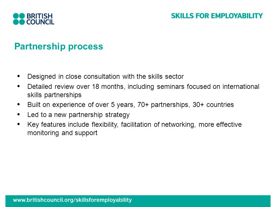 Partnership process Designed in close consultation with the skills sector.