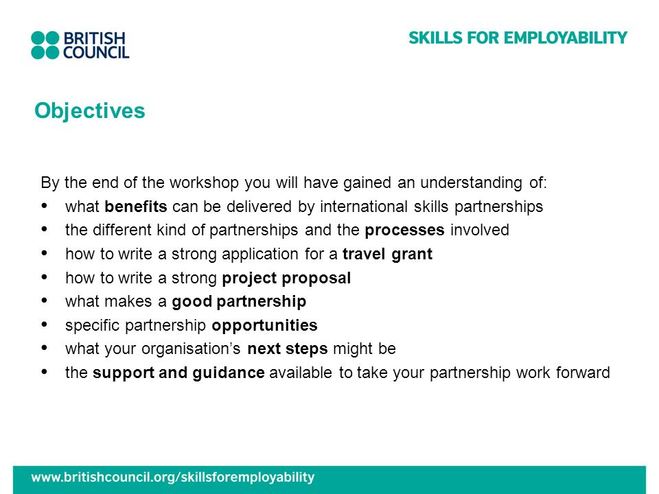 Objectives By the end of the workshop you will have gained an understanding of: what benefits can be delivered by international skills partnerships.